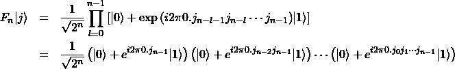 \begin{eqnarray*} F_n|j\rangle &=& \frac{1}{\sqrt{2^n}} \prod_{l=0}^{n-1}\left[|0\rangle+\exp{\left(i2\pi0.j_{n-l-1}j_{n-l}\cdots j_{n-1} \right)}|1\rangle\right] \\ &=& \frac{1}{\sqrt{2^n}}\left(|0\rangle+e^{i2\pi0.j_{n-1}}|1\rangle\right)\left(|0\rangle+e^{i2\pi0.j_{n-2}j_{n-1}}|1\rangle\right)\cdots\left(|0\rangle+e^{i2\pi 0.j_{0}j_{1}\cdots j_{n-1}}|1\rangle\right) \end{eqnarray*}