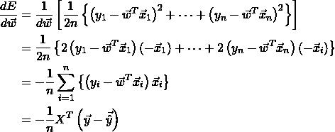 \begin{eqnarray*} \begin{split} \frac{dE}{d\vec{w}}&=\frac{1}{d\vec{w}}\left[\frac{1}{2n}\left \{ \left ( y_{1}-\vec{w}^{T}\vec{x}_{1} \right )^{2}+\dots + \left ( y_{n}-\vec{w}^{T}\vec{x}_{n} \right )^{2}\right \}\right]\\ &=\frac{1}{2n}\left \{ 2\left ( y_{1}-\vec{w}^{T}\vec{x}_{1} \right )\left(- \vec{x}_{1}\right )+\dots + 2\left ( y_{n}-\vec{w}^{T}\vec{x}_{n} \right )\left(- \vec{x}_{i}\right )\right \}\\ &=-\frac{1}{n}\sum_{i=1}^{n}\left \{ \left( y_{i}-\vec{w}^{T}\vec{x}_{i}\right ) \vec{x}_{i} \right \} \\ &=-\frac{1}{n}X^{T}\left(\vec{y}-\vec{\hat{y}} \right ) \end{split} \end{eqnarray*}