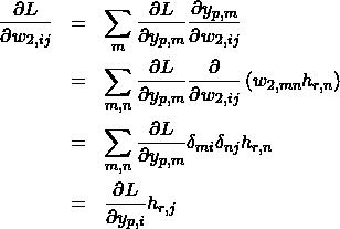 \begin{eqnarray*} \frac{\partial L}{\partial w_{2,ij}} &=&\sum_{m}\frac{\partial L}{\partial y_{p,m}}\frac{\partial y_{p,m}}{\partial w_{2,ij}} \\ &=&\sum_{m,n}\frac{\partial L}{\partial y_{p,m}}\frac{\partial}{\partial w_{2,ij}}\left( w_{2,mn}h_{r,n} \rith) \\ &=&\sum_{m,n}\frac{\partial L}{\partial y_{p,m}}\delta_{mi}\delta_{nj}h_{r,n} \\ &=&\frac{\partial L}{\partial y_{p,i}}h_{r,j} \end{eqnarray*}